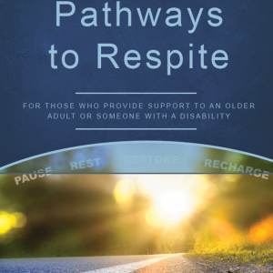 """Brochure cover with blue background and image of sun rising over a long road. Text reads: pathways to respite, for those who provide support to an older adult or someone with a disability"""""""